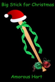 Big Stick for Christmas ebook by Amorous Hart