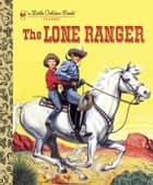 The Lone Ranger ebook by Steffi Fletcher, E. Joseph Dreany