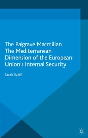 The Mediterranean Dimension of the European Union's Internal Security ebook by S. Wolff