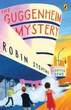 The Guggenheim Mystery ebook by Robin Stevens, Siobhan Dowd