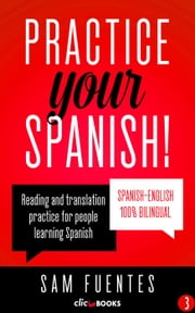 Practice Your Spanish! - Reading and translation practice for people learning Spanish; Bilingual version, Spanish-English, #3 ebook by Sam Fuentes