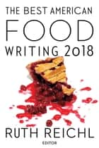 The Best American Food Writing 2018 ebook by Ruth Reichl, Silvia Killingsworth