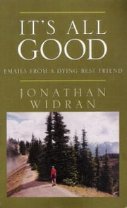 It's All Good: Emails From A Dying Best Friend ebook by Jonathan Widran