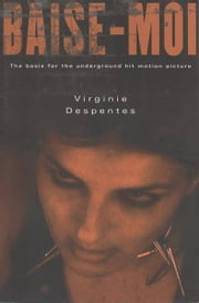 Baise-Moi (Rape Me) ebook by Virginie Despentes,Bruce Benderson
