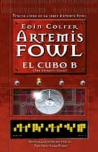 El cubo B - Artemis Fowl numero 3 (The Eternity Code) ebook by Eoin Colfer