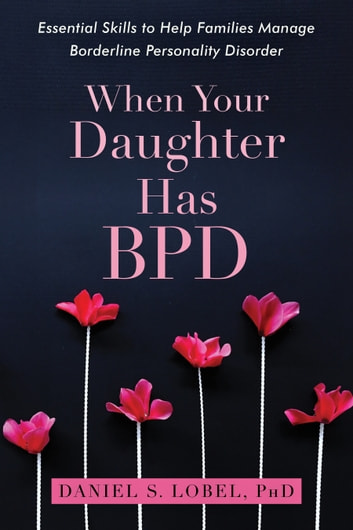 When your daughter has bpd ebook by daniel s lobel phd when your daughter has bpd essential skills to help families manage borderline personality disorder ebook fandeluxe Images