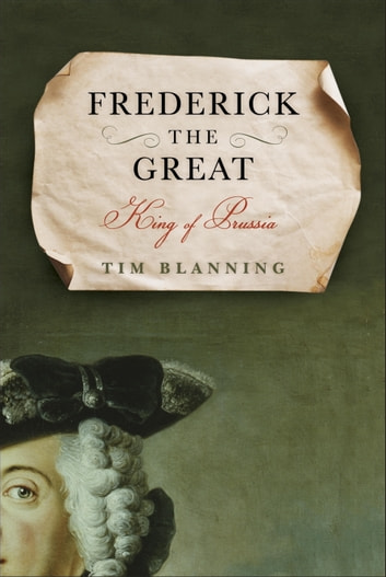 Frederick the Great - King of Prussia ebook by Tim Blanning