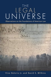 The Legal Universe - Observations on the Foundations of American Law ebook by Vine Deloria Jr.,David E. Wilkins