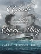 Ghosts of the Queen Mary ebook by Karen Truesdell Riehl