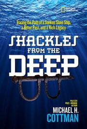 Shackles From the Deep - Tracing the Path of a Sunken Slave Ship, a Bitter Past, and a Rich Legacy ebook by Michael Cottman