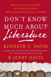 Don't Know Much About Literature - What You Need to Know but Never Learned About Great Books and Authors ebook by Kenneth C. Davis