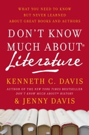 Don't Know Much About Literature ebook by Kenneth C. Davis