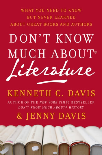 Don't Know Much About Literature - What You Need to Know but Never Learned About Great Books and Authors ebook by Kenneth C Davis