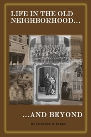 Life in the Old Neighborhood...And Beyond ebook by Chester Parks