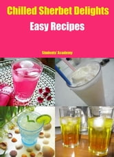 Chilled Sherbet Delights-Easy Recipes ebook by Students' Academy