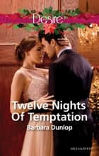 Twelve Nights Of Temptation ebook by BARBARA DUNLOP