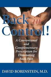 Back in Control - Your Complete Prescription for Preventing, Treating, and Eliminating Back Pain from Your Life ebook by David Borenstein M.D.