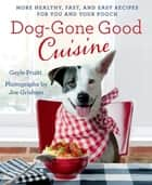 Dog-Gone Good Cuisine ebook by Gayle Pruitt,Joe Grisham