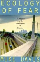 Ecology of Fear - Los Angeles And The Imagination Of Disaster ebook by Mike Davis