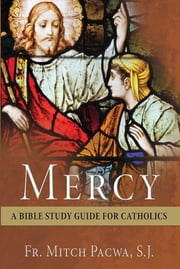 Mercy - A Bible Study Guide for Catholics ebook by Mitch Pacwa, S.J.