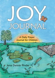 JOY Journal - A Daily Prayer Journal for Children ebook by Jena Dennis Pinder