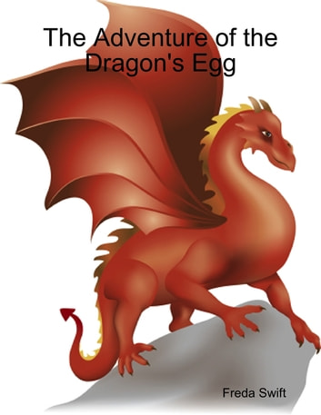 The Adventure of the Dragon's Egg ebook by Freda Swift