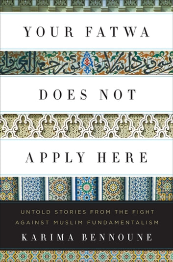 Your Fatwa Does Not Apply Here: Untold Stories from the Fight Against Muslim Fundamentalism eBook by Karima Bennoune