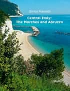 Central Italy: The Marches and Abruzzo ebook by Enrico Massetti