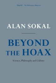 Beyond the Hoax - Science, Philosophy and Culture ebook by Alan Sokal