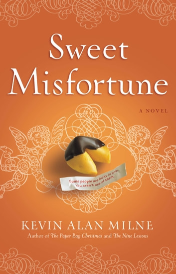 Sweet Misfortune - A Novel ebook by Kevin Alan Milne