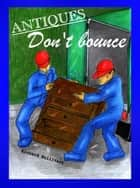 Antiques Don't Bounce - Amusing Antiques Memoir, #1 ebook by Richard Bullivant