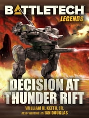 BattleTech Legends: Decision at Thunder Rift ebook by William H. Keith, Jr.
