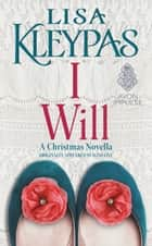 I Will - A Christmas Novella ebook by Lisa Kleypas