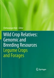 Wild Crop Relatives: Genomic and Breeding Resources - Legume Crops and Forages ebook by Chittaranjan Kole