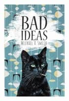 Bad Ideas ebook by Michael V. Smith