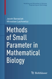 Methods of Small Parameter in Mathematical Biology ebook by Jacek Banasiak,Mirosław Lachowicz