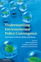 Understanding Environmental Policy Convergence ebook by Professor Helge Jörgens,Professor Andrea Lenschow,Professor Duncan Liefferink