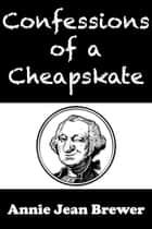 Confessions of a Cheapskate ebook by Annie Jean Brewer