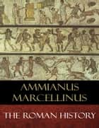 The Roman History ebook by Ammianus Marcellinus, C. D. Yonge (Translator)