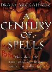 Century of Spells ebook by Mickaharic, Draja