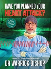 Have You Planned Your Heart Attack - This book may save your life ebook by Warrick Bishop