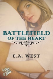 Battlefield of the Heart ebook by E.A. West