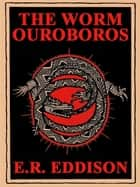 The Worm Ouroboros ebook by E.R. Eddison
