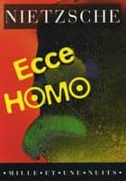 Ecce homo ebook by Friedrich Nietzsche,Henri Albert