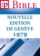La Sainte Bible – Nouvelle Edition de Genève 1979 ebook by Importantia Publishing