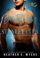 Brutal Love & Stanley Cups ebook by Heather C. Myers