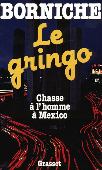 Le gringo ebook by Roger Borniche