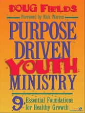 Purpose Driven Youth Ministry - 9 Essential Foundations for Healthy Growth ebook by Doug Fields