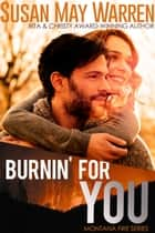 Burnin' For You - Montana Fire: Summer of Fire, #3 ebook by
