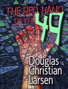 The Red Hand of the 49 ebook by Douglas Christian Larsen